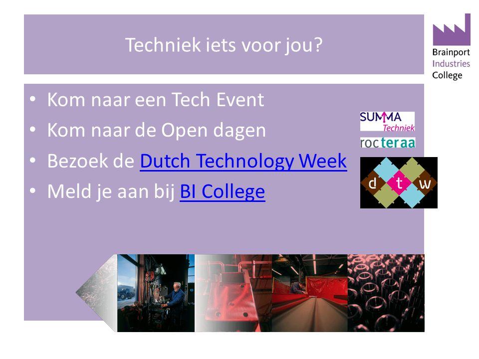 Techniek iets voor jou? Kom naar een Tech Event Kom naar de Open dagen Bezoek de Dutch Technology WeekDutch Technology Week Meld je aan bij BI College