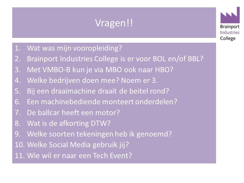 Vragen!! 1.Wat was mijn vooropleiding? 2.Brainport Industries College is er voor BOL en/of BBL? 3.Met VMBO-B kun je via MBO ook naar HBO? 4.Welke bedr