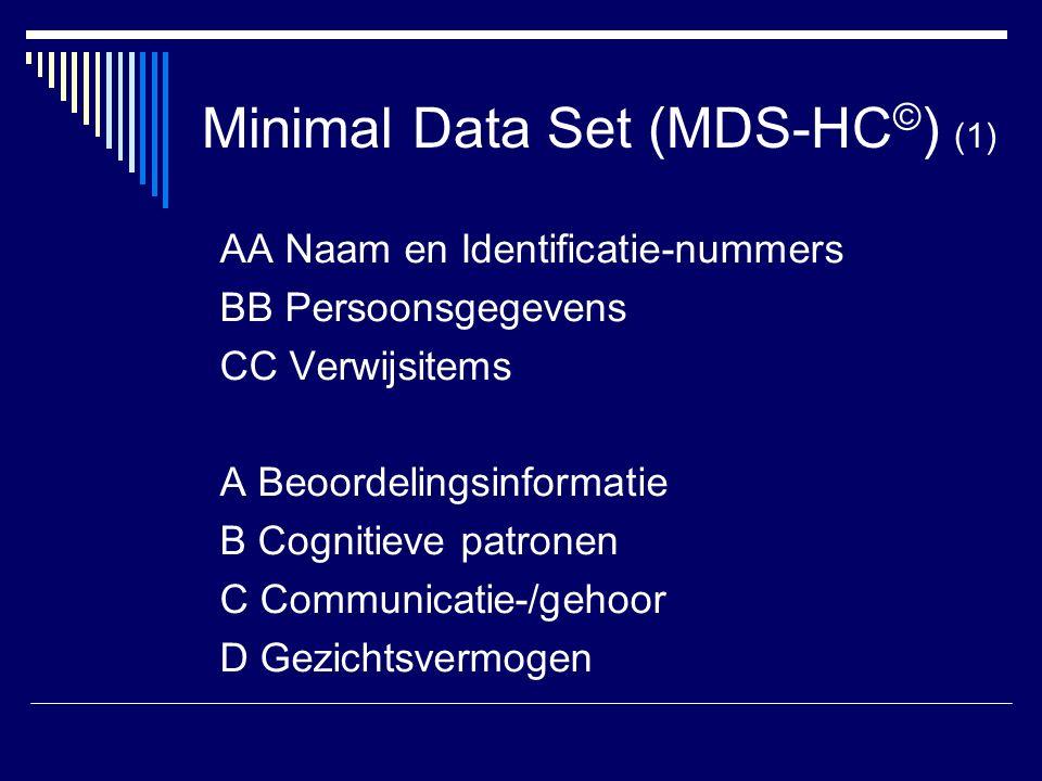 Minimal Data Set (MDS-HC © ) (1) AA Naam en Identificatie-nummers BB Persoonsgegevens CC Verwijsitems A Beoordelingsinformatie B Cognitieve patronen C Communicatie-/gehoor D Gezichtsvermogen