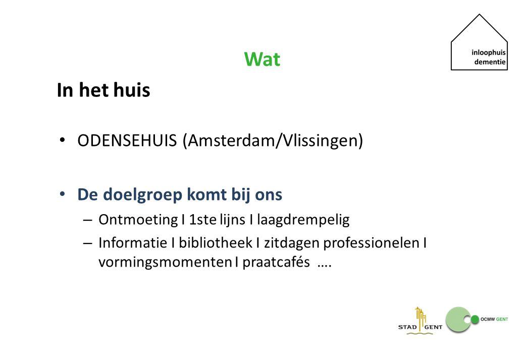Wat In het huis ODENSEHUIS (Amsterdam/Vlissingen) De doelgroep komt bij ons – Ontmoeting I 1ste lijns I laagdrempelig – Informatie I bibliotheek I zit