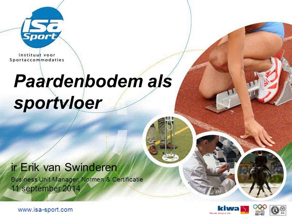 Paardenbodem als sportvloer www.isa-sport.com ir Erik van Swinderen Business Unit Manager, Normen & Certificatie 11 september 2014