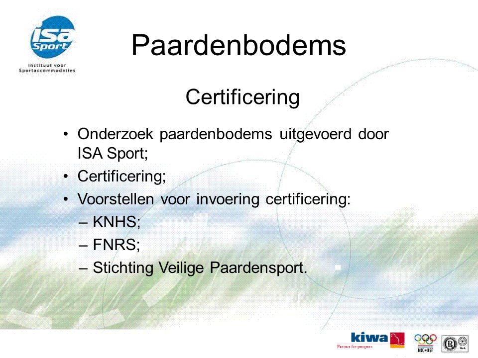 Paardenbodems Certificering Onderzoek paardenbodems uitgevoerd door ISA Sport; Certificering; Voorstellen voor invoering certificering: –KNHS; –FNRS; –Stichting Veilige Paardensport.