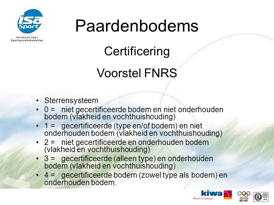 Paardenbodems Certificering Voorstel FNRS Sterrensysteem 0 =niet gecertificeerde bodem en niet onderhouden bodem (vlakheid en vochthuishouding) 1 =gec
