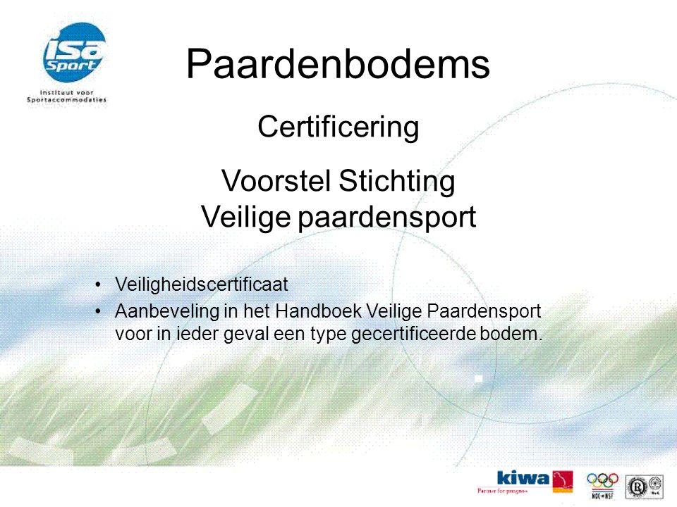 Paardenbodems Certificering Voorstel Stichting Veilige paardensport Veiligheidscertificaat Aanbeveling in het Handboek Veilige Paardensport voor in ieder geval een type gecertificeerde bodem.