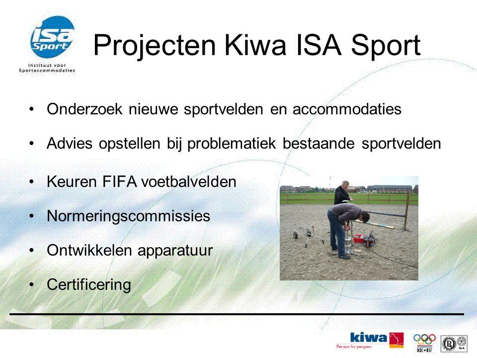 Projecten Kiwa ISA Sport Onderzoek nieuwe sportvelden en accommodaties Advies opstellen bij problematiek bestaande sportvelden Keuren FIFA voetbalvelden Normeringscommissies Ontwikkelen apparatuur Certificering