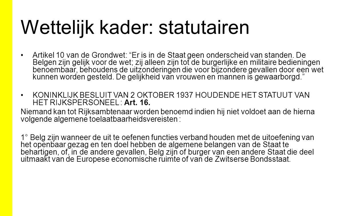 Wettelijk kader: statutairen Artikel 10 van de Grondwet: Er is in de Staat geen onderscheid van standen.