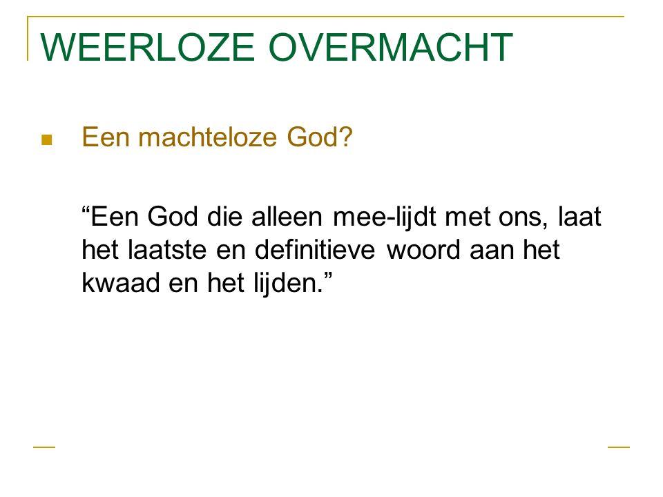 WEERLOZE OVERMACHT Een machteloze God.