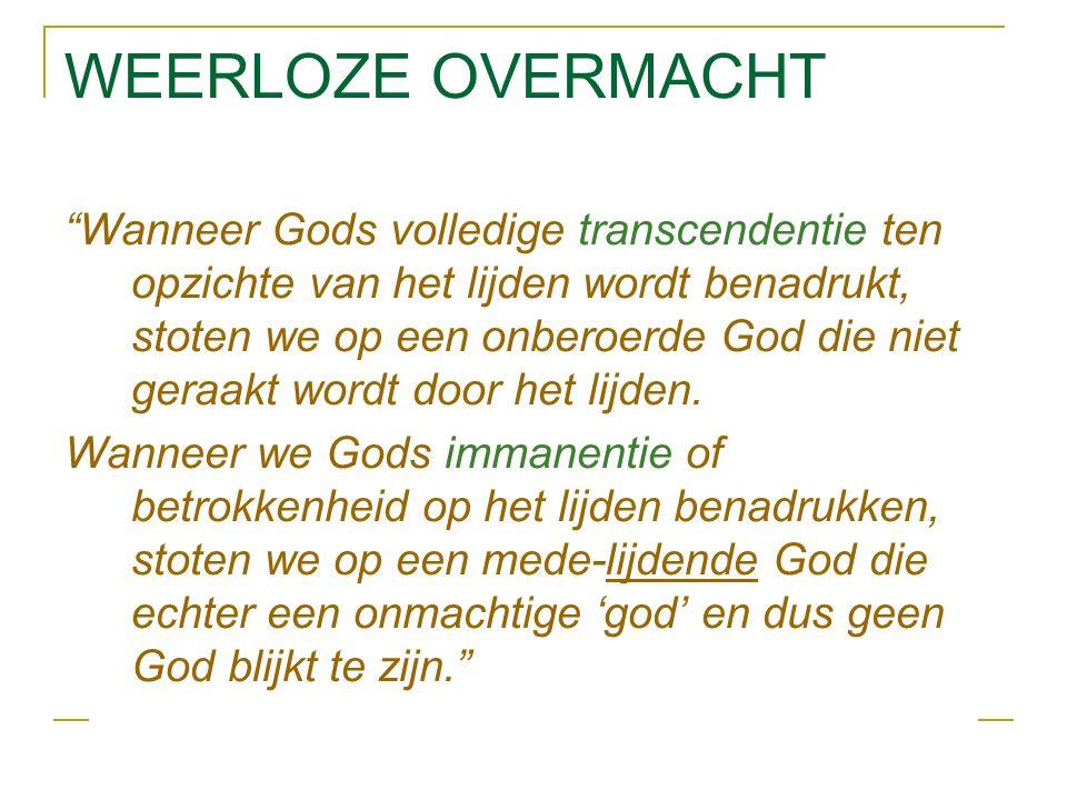 WEERLOZE OVERMACHT Wanneer Gods volledige transcendentie ten opzichte van het lijden wordt benadrukt, stoten we op een onberoerde God die niet geraakt wordt door het lijden.
