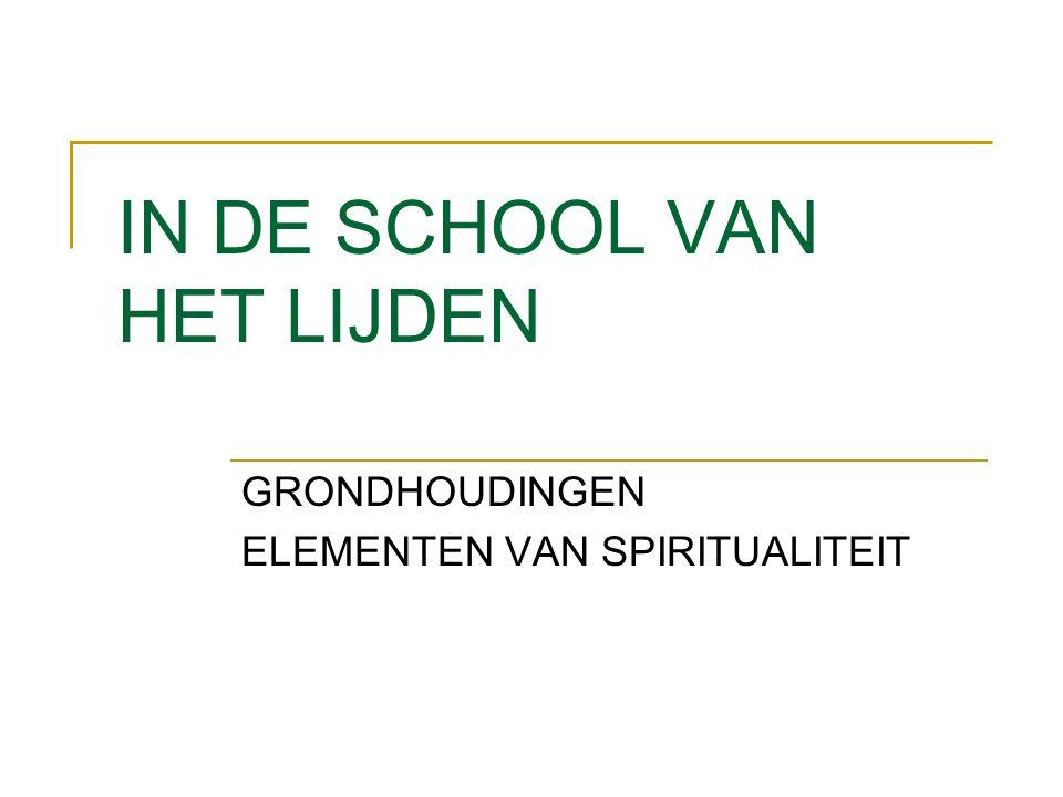 IN DE SCHOOL VAN HET LIJDEN GRONDHOUDINGEN ELEMENTEN VAN SPIRITUALITEIT