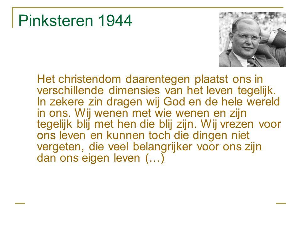 Pinksteren 1944 Het christendom daarentegen plaatst ons in verschillende dimensies van het leven tegelijk.