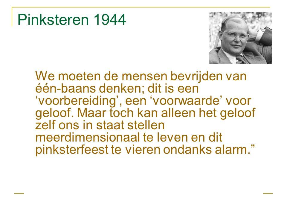 Pinksteren 1944 We moeten de mensen bevrijden van één-baans denken; dit is een 'voorbereiding', een 'voorwaarde' voor geloof.