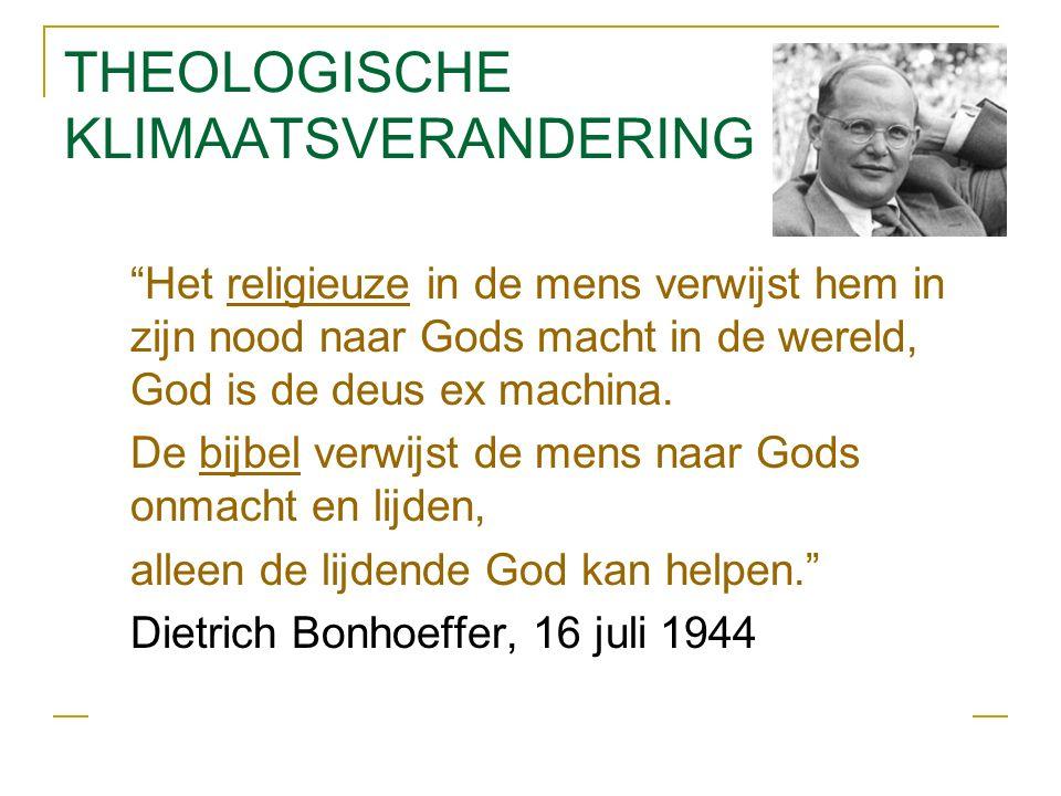 THEOLOGISCHE KLIMAATSVERANDERING Het religieuze in de mens verwijst hem in zijn nood naar Gods macht in de wereld, God is de deus ex machina.