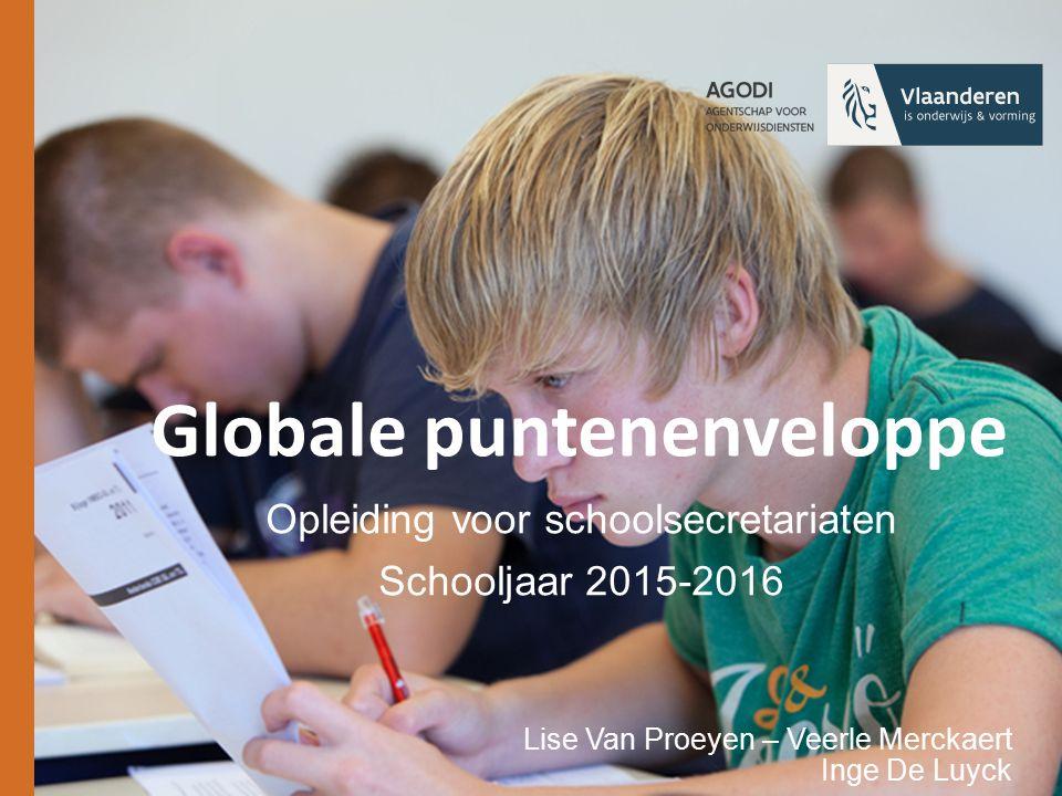 Globale puntenenveloppe Opleiding voor schoolsecretariaten Schooljaar 2015-2016 Lise Van Proeyen – Veerle Merckaert Inge De Luyck