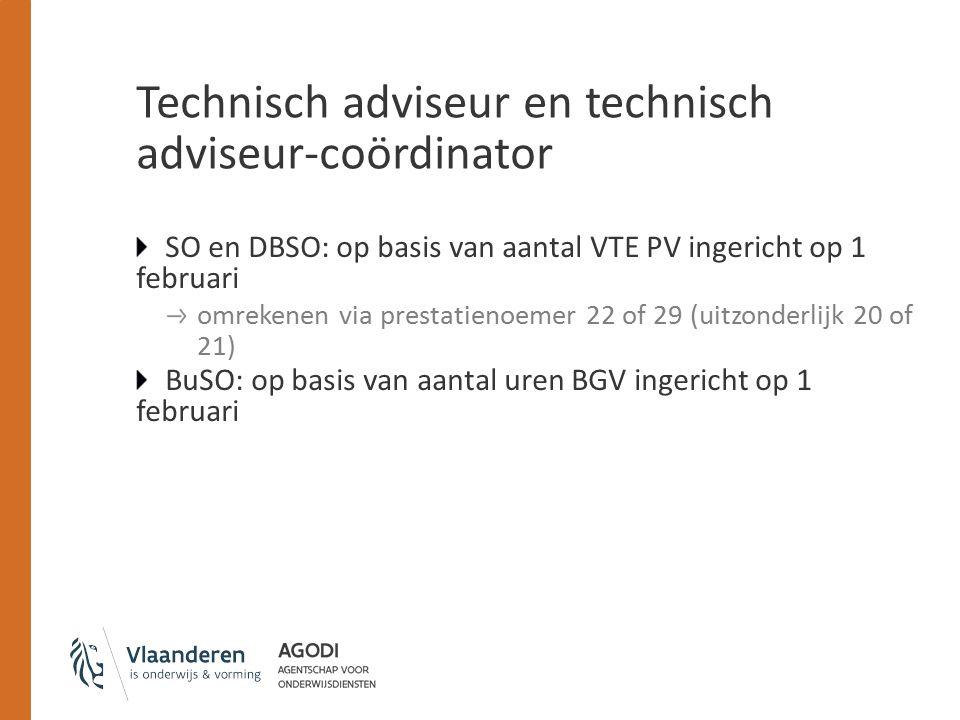 Technisch adviseur en technisch adviseur-coördinator SO en DBSO: op basis van aantal VTE PV ingericht op 1 februari omrekenen via prestatienoemer 22 of 29 (uitzonderlijk 20 of 21) BuSO: op basis van aantal uren BGV ingericht op 1 februari