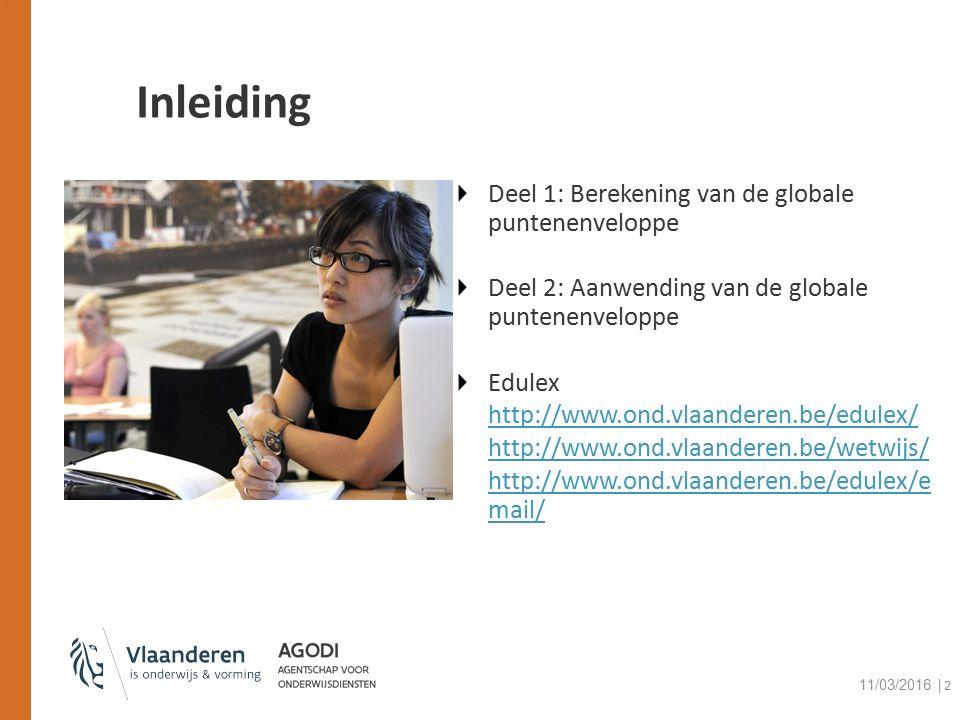 Inleiding Deel 1: Berekening van de globale puntenenveloppe Deel 2: Aanwending van de globale puntenenveloppe Edulex http://www.ond.vlaanderen.be/edulex/ http://www.ond.vlaanderen.be/wetwijs/ http://www.ond.vlaanderen.be/edulex/e mail/ 11/03/2016 │2