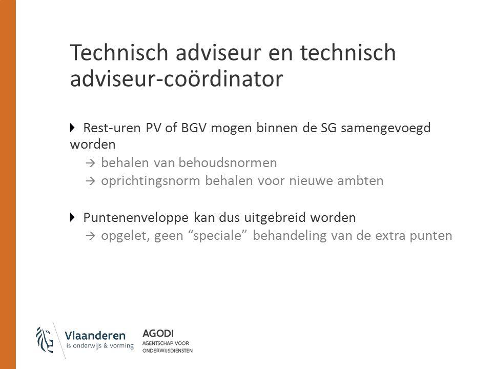 Technisch adviseur en technisch adviseur-coördinator Rest-uren PV of BGV mogen binnen de SG samengevoegd worden  behalen van behoudsnormen  oprichtingsnorm behalen voor nieuwe ambten Puntenenveloppe kan dus uitgebreid worden  opgelet, geen speciale behandeling van de extra punten