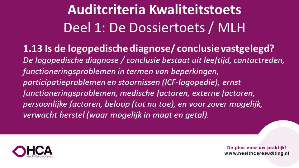 Onderwerp tekst 1.13 Is de logopedische diagnose/ conclusie vastgelegd? De logopedische diagnose / conclusie bestaat uit leeftijd, contactreden, funct