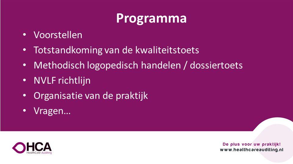 Onderwerp tekst Voorstellen Totstandkoming van de kwaliteitstoets Methodisch logopedisch handelen / dossiertoets NVLF richtlijn Organisatie van de praktijk Vragen… Programma