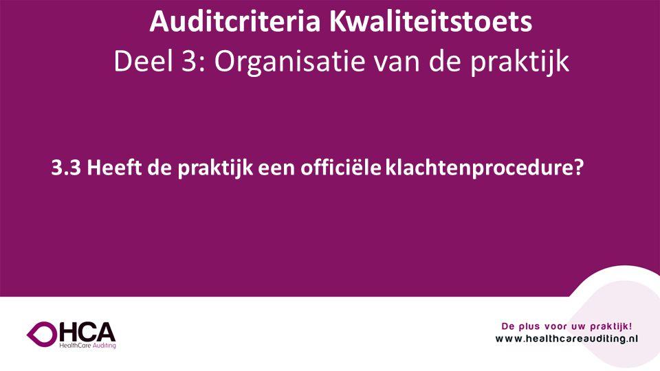 Onderwerp tekst 3.3 Heeft de praktijk een officiële klachtenprocedure? Auditcriteria Kwaliteitstoets Deel 3: Organisatie van de praktijk