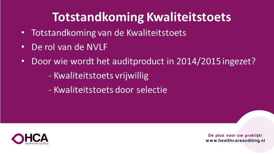 Totstandkoming van de Kwaliteitstoets De rol van de NVLF Door wie wordt het auditproduct in 2014/2015 ingezet? - Kwaliteitstoets vrijwillig - Kwalitei