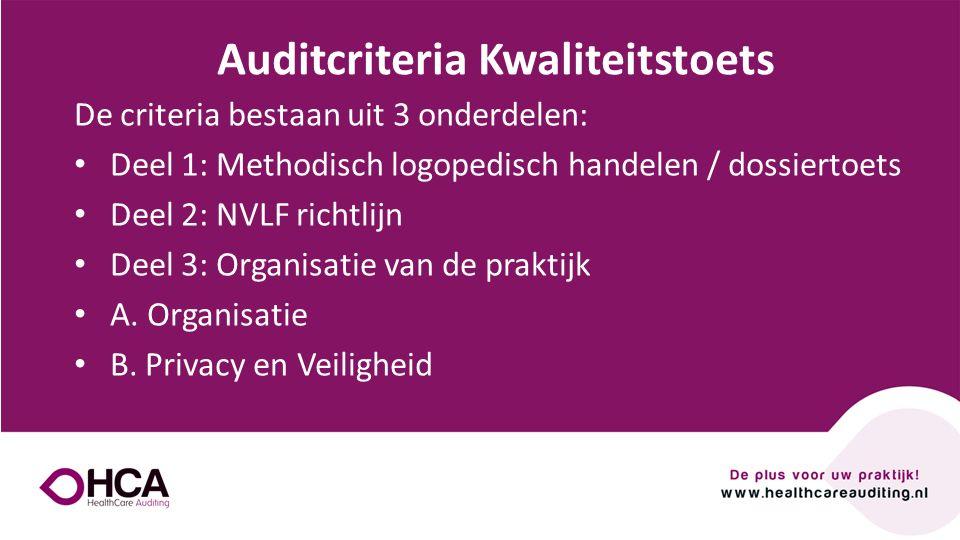 De criteria bestaan uit 3 onderdelen: Deel 1: Methodisch logopedisch handelen / dossiertoets Deel 2: NVLF richtlijn Deel 3: Organisatie van de praktijk A.