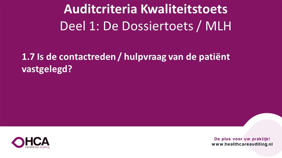 Onderwerp tekst 1.7 Is de contactreden / hulpvraag van de patiënt vastgelegd? Auditcriteria Kwaliteitstoets Deel 1: De Dossiertoets / MLH
