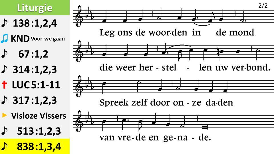 Liturgie ♪ 138:1,2,4 ♫ KND Voor we gaan ♪ 67:1,2 ♪ 314:1,2,3 ✝ LUC5:1-11 ♪ 317:1,2,3 ▶ Visloze Vissers ♪ 513:1,2,3 ♪ 838:1,3,4 2/2
