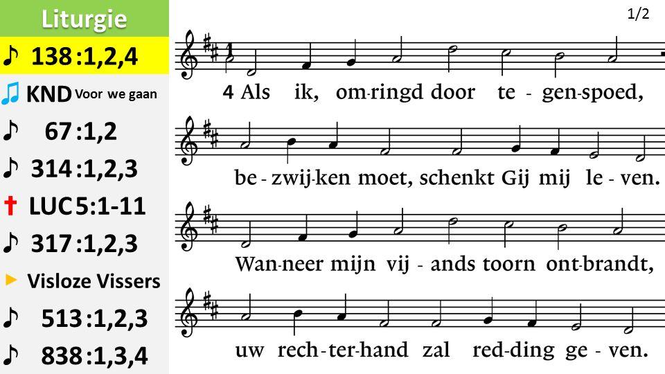 Liturgie ♪ 138:1,2,4 ♫ KND Voor we gaan ♪ 67:1,2 ♪ 314:1,2,3 ✝ LUC5:1-11 ♪ 317:1,2,3 ▶ Visloze Vissers ♪ 513:1,2,3 ♪ 838:1,3,4 1/2