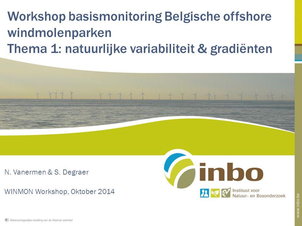 Workshop basismonitoring Belgische offshore windmolenparken Thema 1: natuurlijke variabiliteit & gradiënten N.