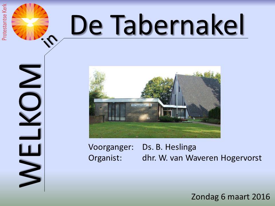 De Tabernakel WELKOM in Voorganger:Ds. B. Heslinga Organist:dhr.