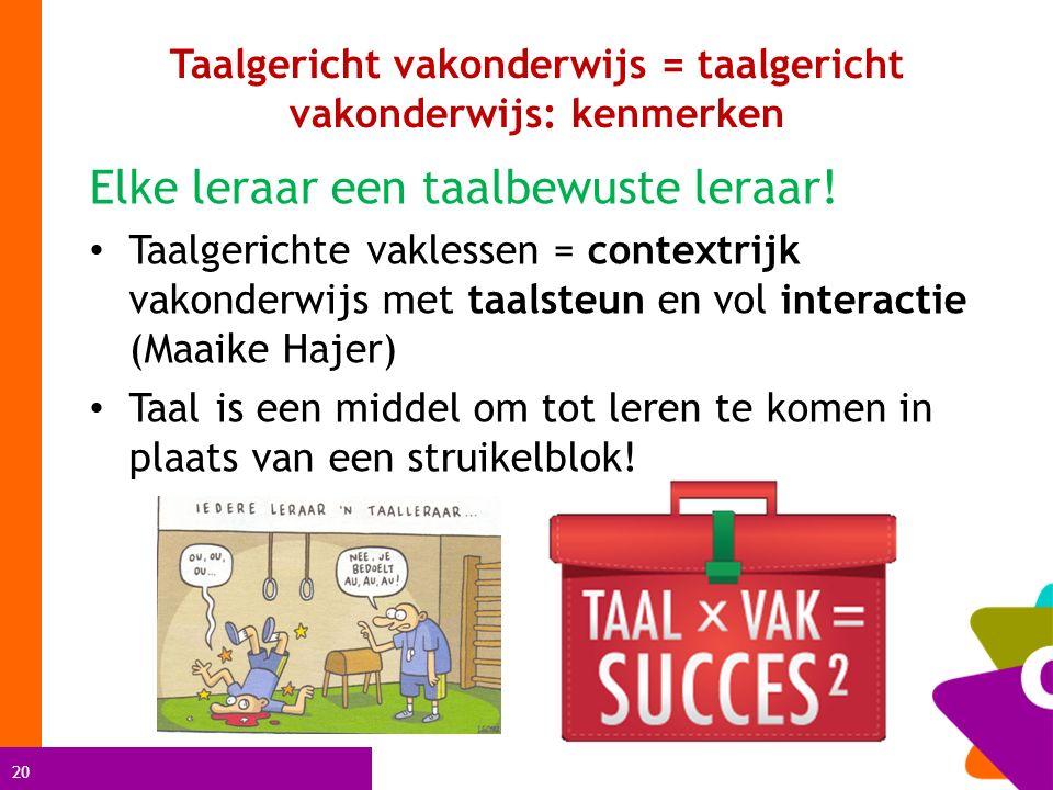 20 Taalgericht vakonderwijs = taalgericht vakonderwijs: kenmerken Elke leraar een taalbewuste leraar! Taalgerichte vaklessen = contextrijk vakonderwij