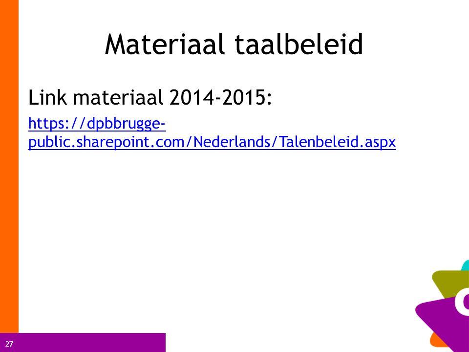 27 Materiaal taalbeleid Link materiaal 2014-2015: https://dpbbrugge- public.sharepoint.com/Nederlands/Talenbeleid.aspx