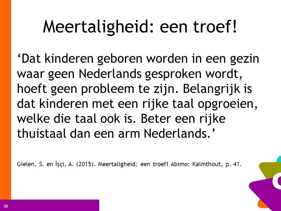 30 Meertaligheid: een troef! 'Dat kinderen geboren worden in een gezin waar geen Nederlands gesproken wordt, hoeft geen probleem te zijn. Belangrijk i