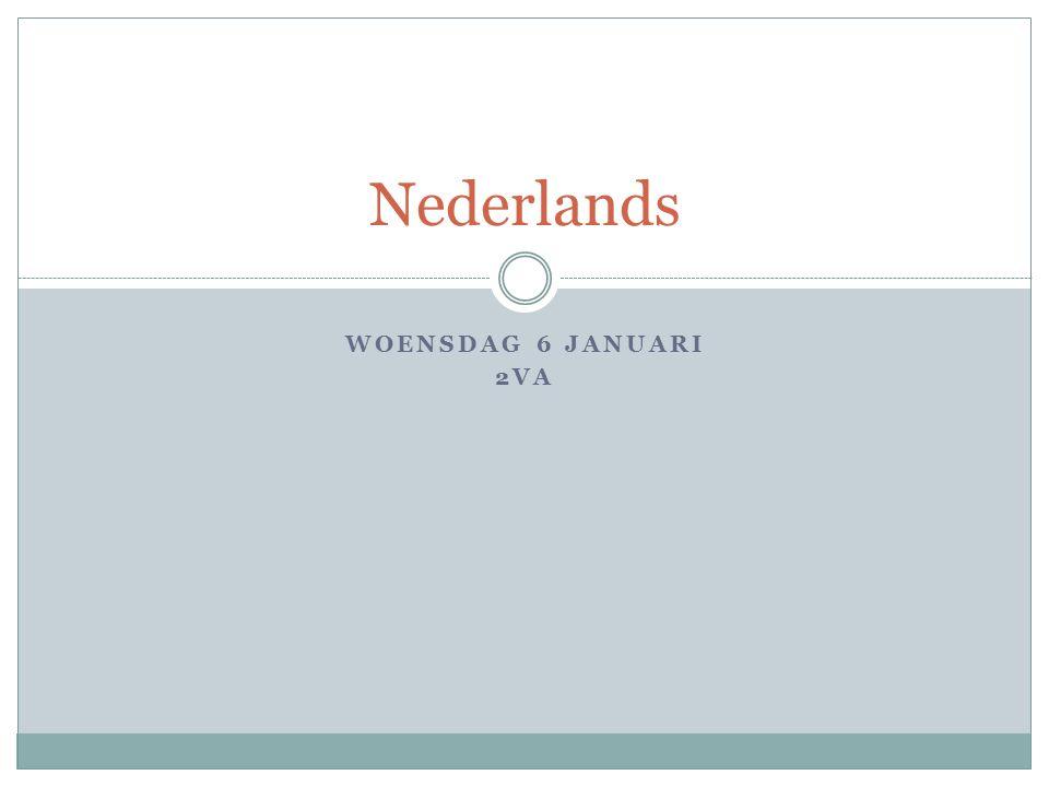 WOENSDAG 6 JANUARI 2VA Nederlands