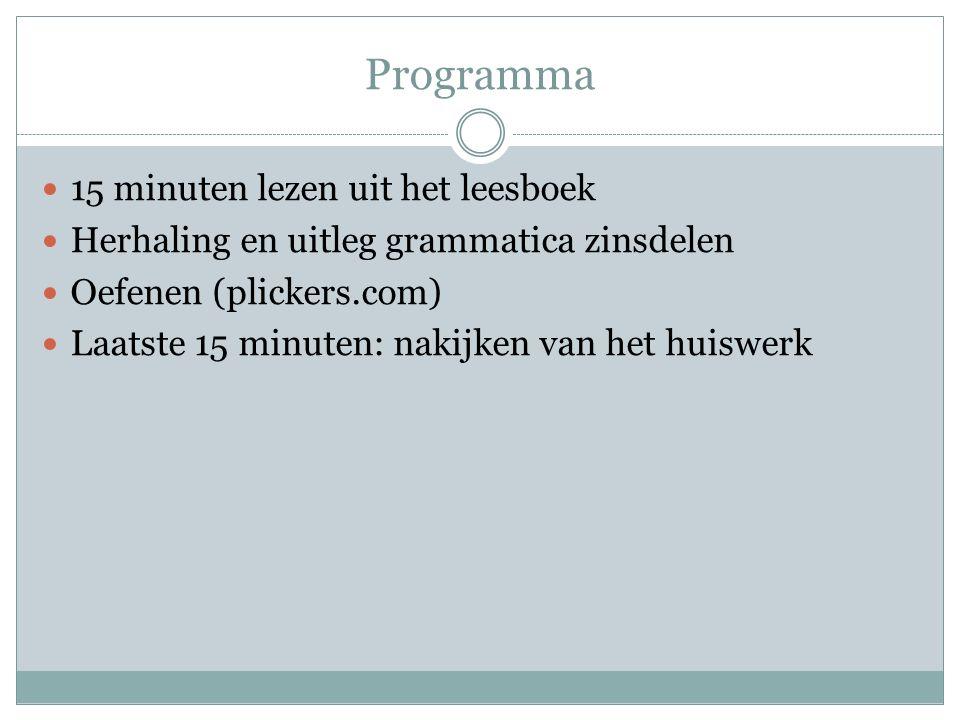 Programma 15 minuten lezen uit het leesboek Herhaling en uitleg grammatica zinsdelen Oefenen (plickers.com) Laatste 15 minuten: nakijken van het huisw