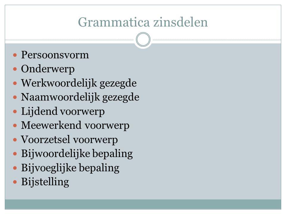 Grammatica zinsdelen Persoonsvorm Onderwerp Werkwoordelijk gezegde Naamwoordelijk gezegde Lijdend voorwerp Meewerkend voorwerp Voorzetsel voorwerp Bij