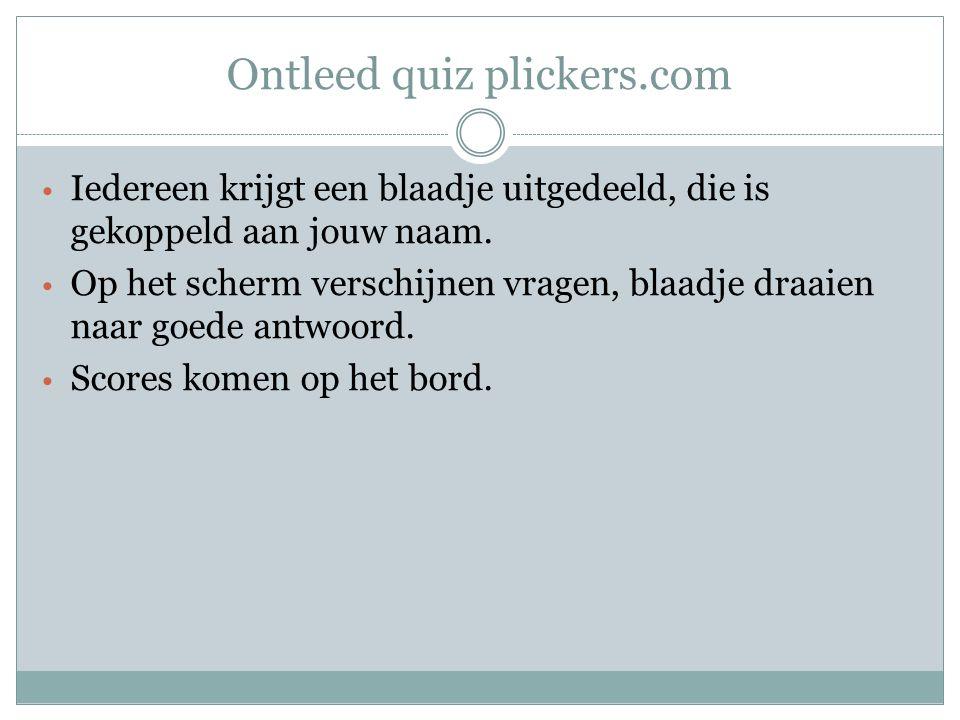 Ontleed quiz plickers.com Iedereen krijgt een blaadje uitgedeeld, die is gekoppeld aan jouw naam. Op het scherm verschijnen vragen, blaadje draaien na