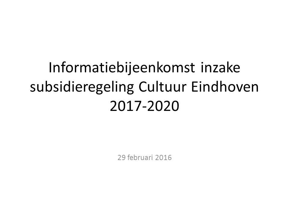 Informatiebijeenkomst inzake subsidieregeling Cultuur Eindhoven 2017-2020 29 februari 2016