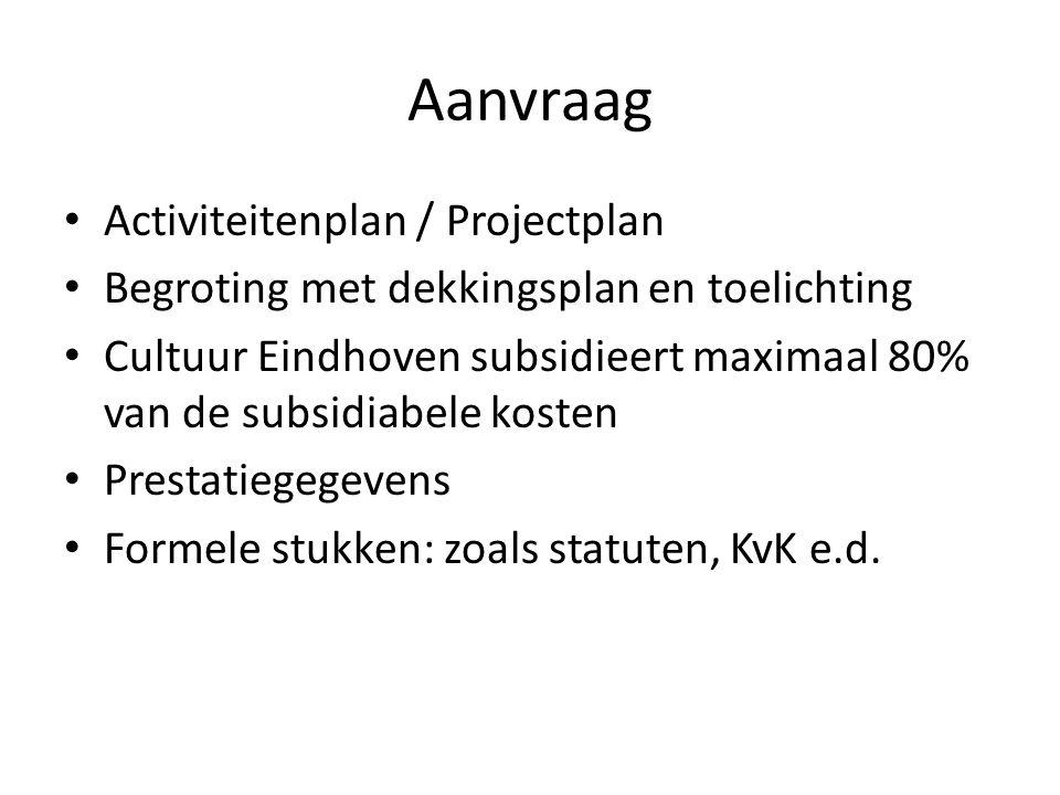 Aanvraag Activiteitenplan / Projectplan Begroting met dekkingsplan en toelichting Cultuur Eindhoven subsidieert maximaal 80% van de subsidiabele kosten Prestatiegegevens Formele stukken: zoals statuten, KvK e.d.