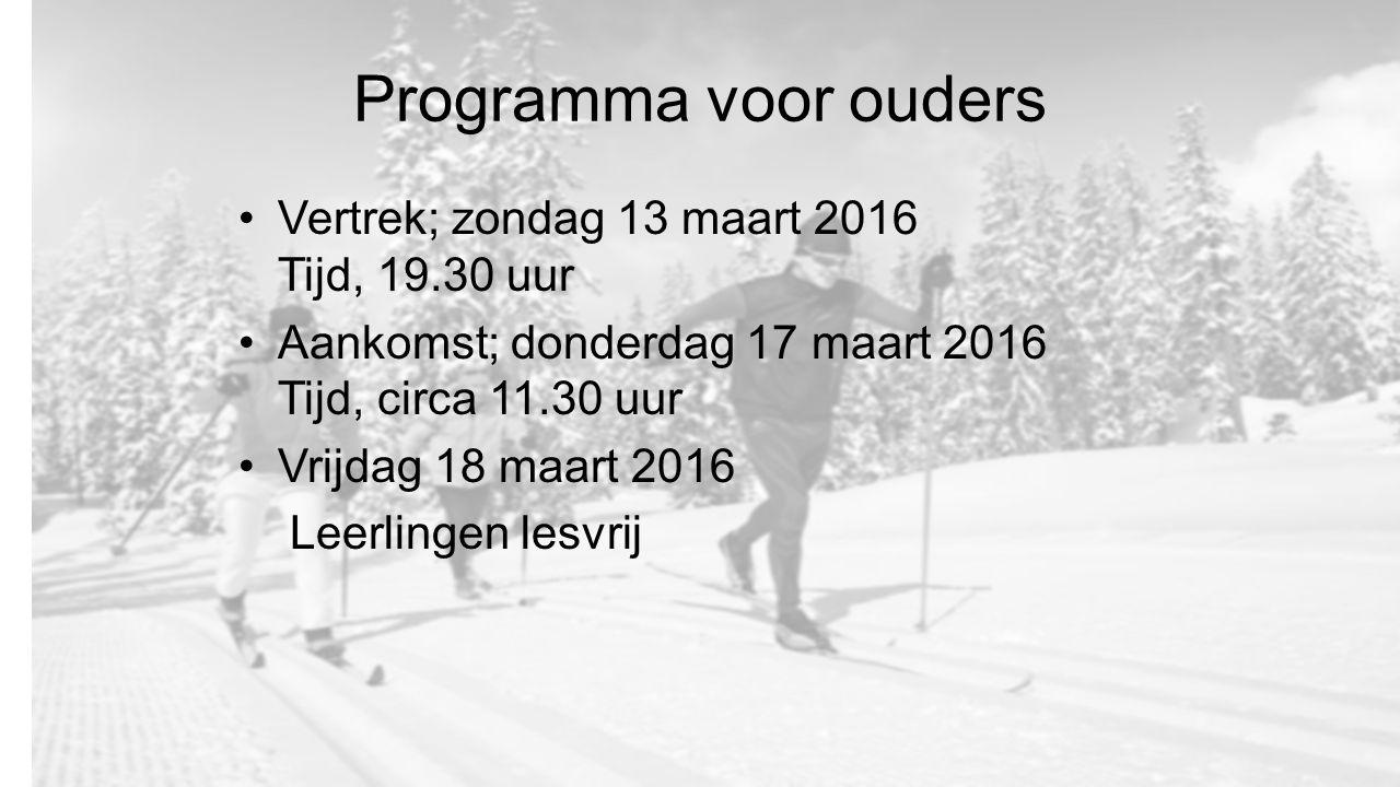 Programma voor ouders Vertrek; zondag 13 maart 2016 Tijd, 19.30 uur Aankomst; donderdag 17 maart 2016 Tijd, circa 11.30 uur Vrijdag 18 maart 2016 Leer