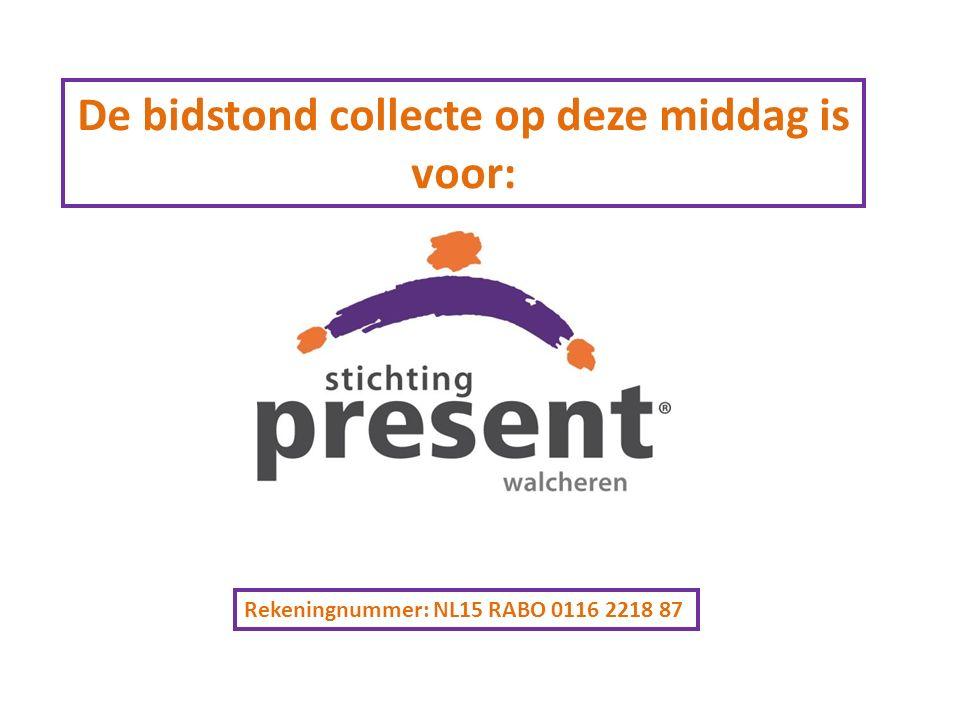 De bidstond collecte op deze middag is voor: Rekeningnummer: NL15 RABO 0116 2218 87