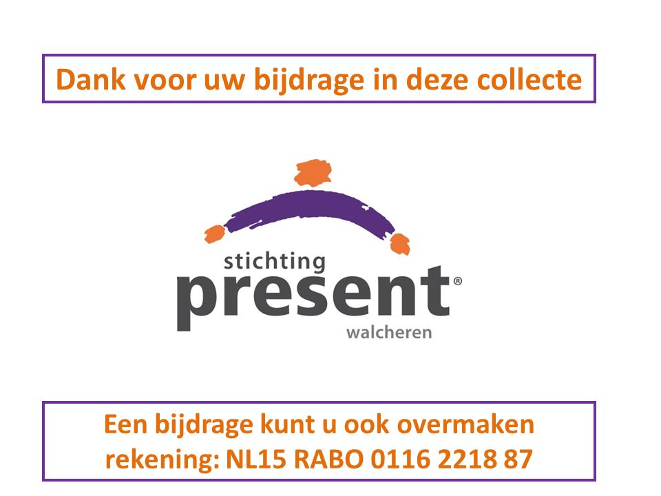 Dank voor uw bijdrage in deze collecte Een bijdrage kunt u ook overmaken rekening: NL15 RABO 0116 2218 87