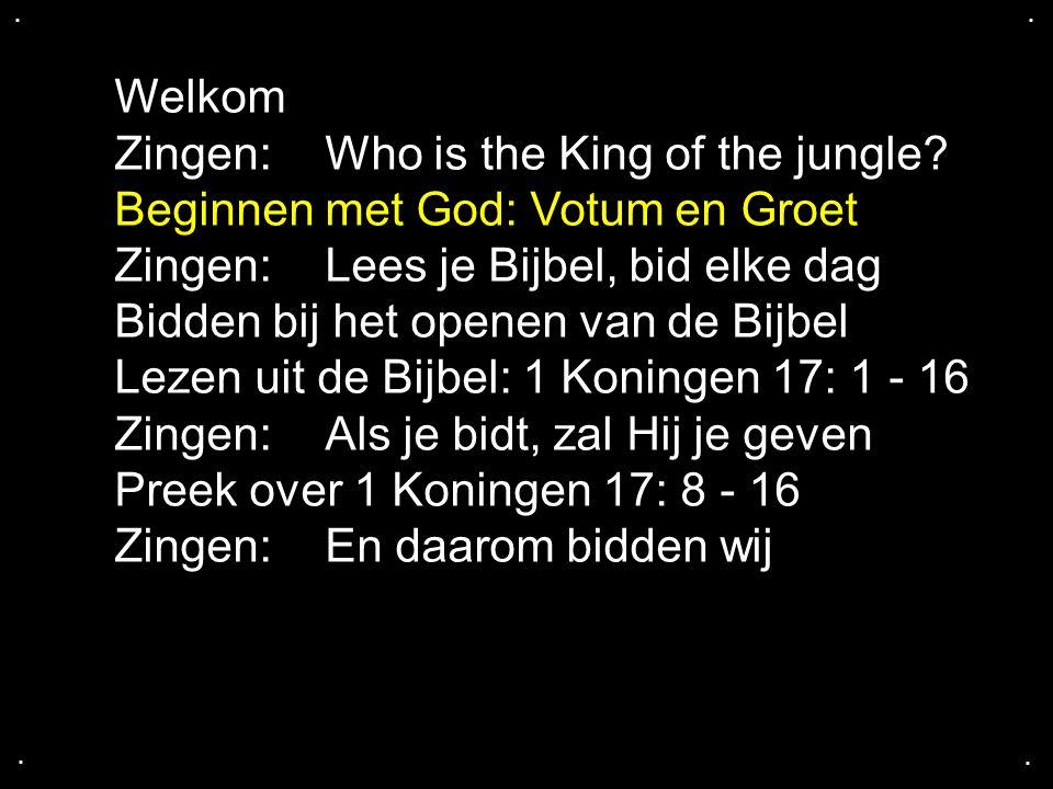 .... Welkom Zingen: Who is the King of the jungle? Beginnen met God: Votum en Groet Zingen: Lees je Bijbel, bid elke dag Bidden bij het openen van de