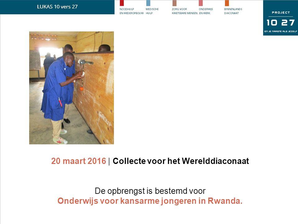 20 maart 2016 | Collecte voor het Werelddiaconaat De opbrengst is bestemd voor Onderwijs voor kansarme jongeren in Rwanda.