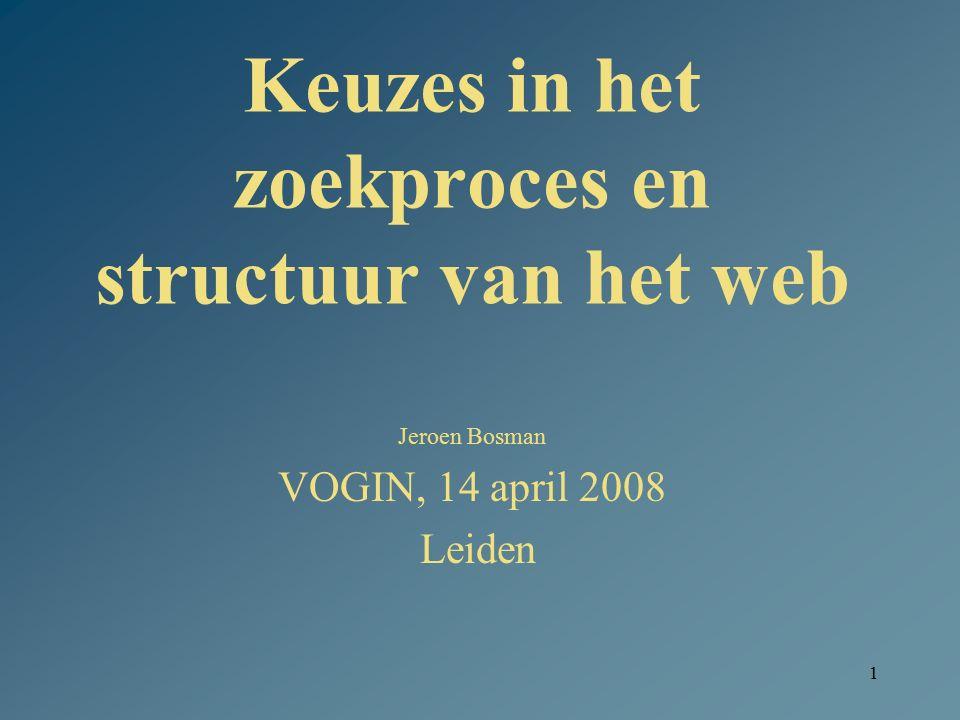 1 Keuzes in het zoekproces en structuur van het web Jeroen Bosman VOGIN, 14 april 2008 Leiden