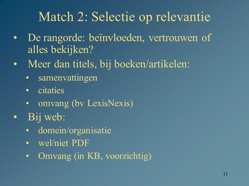11 Match 2: Selectie op relevantie De rangorde: beïnvloeden, vertrouwen of alles bekijken? Meer dan titels, bij boeken/artikelen: samenvattingen citat