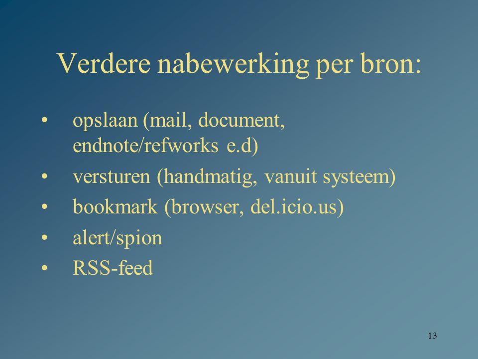 13 Verdere nabewerking per bron: opslaan (mail, document, endnote/refworks e.d) versturen (handmatig, vanuit systeem) bookmark (browser, del.icio.us)