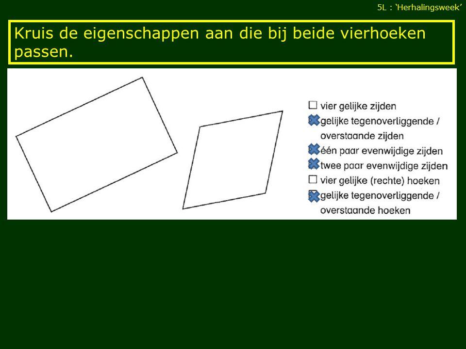 Kruis de eigenschappen aan die bij beide vierhoeken passen. 5L : 'Herhalingsweek'