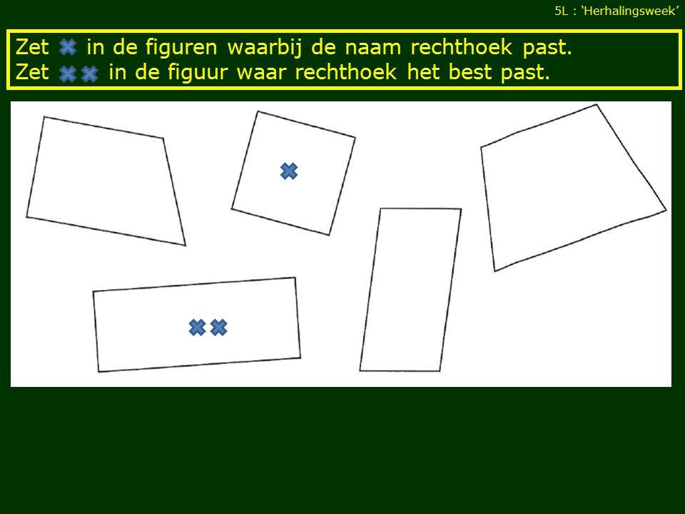 Zet in de figuren waarbij de naam rechthoek past. Zet in de figuur waar rechthoek het best past.