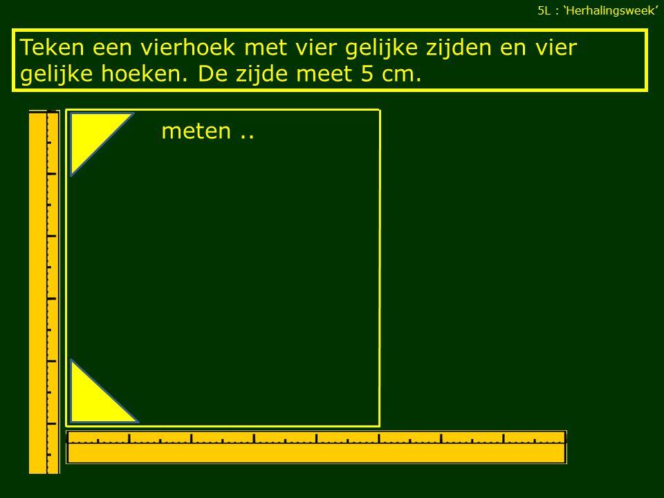 Teken een vierhoek met vier gelijke zijden en vier gelijke hoeken. De zijde meet 5 cm. meten..